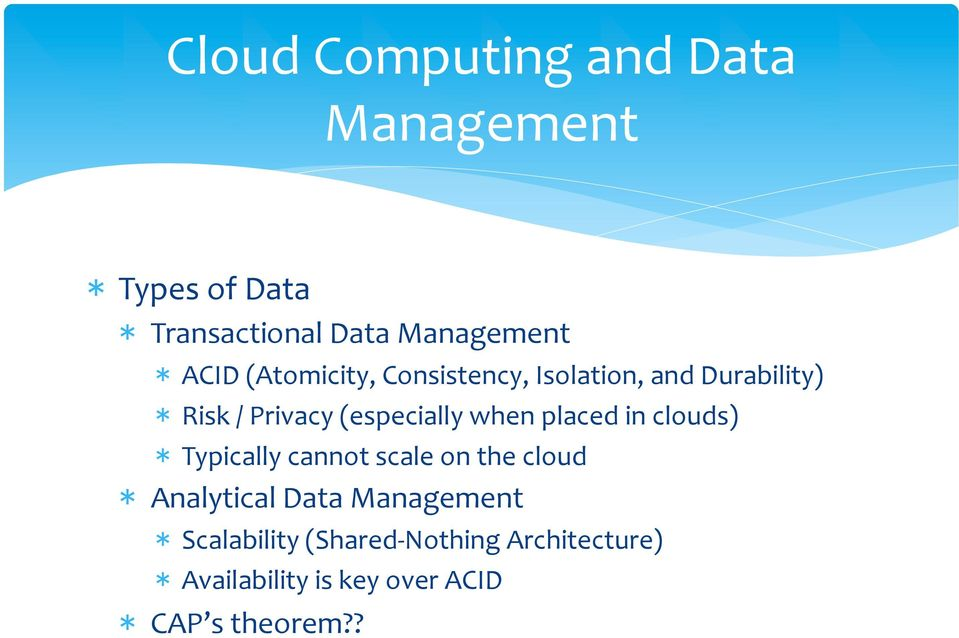 when placed in clouds) * Typically cannot scale on the cloud * Analytical Data