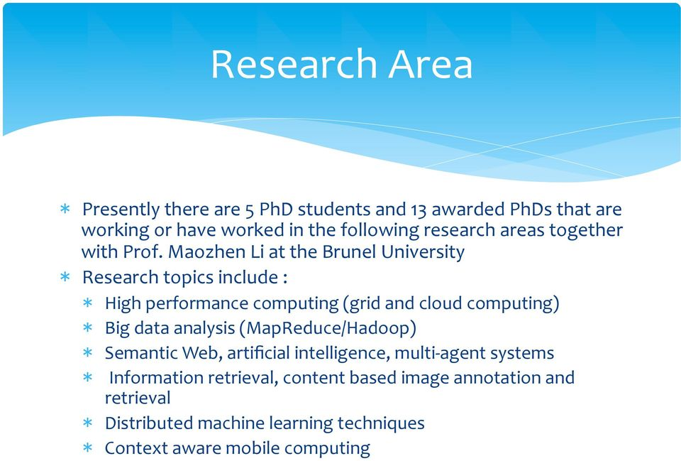 Maozhen Li at the Brunel University * Research topics include : * High performance computing (grid and cloud computing) * Big