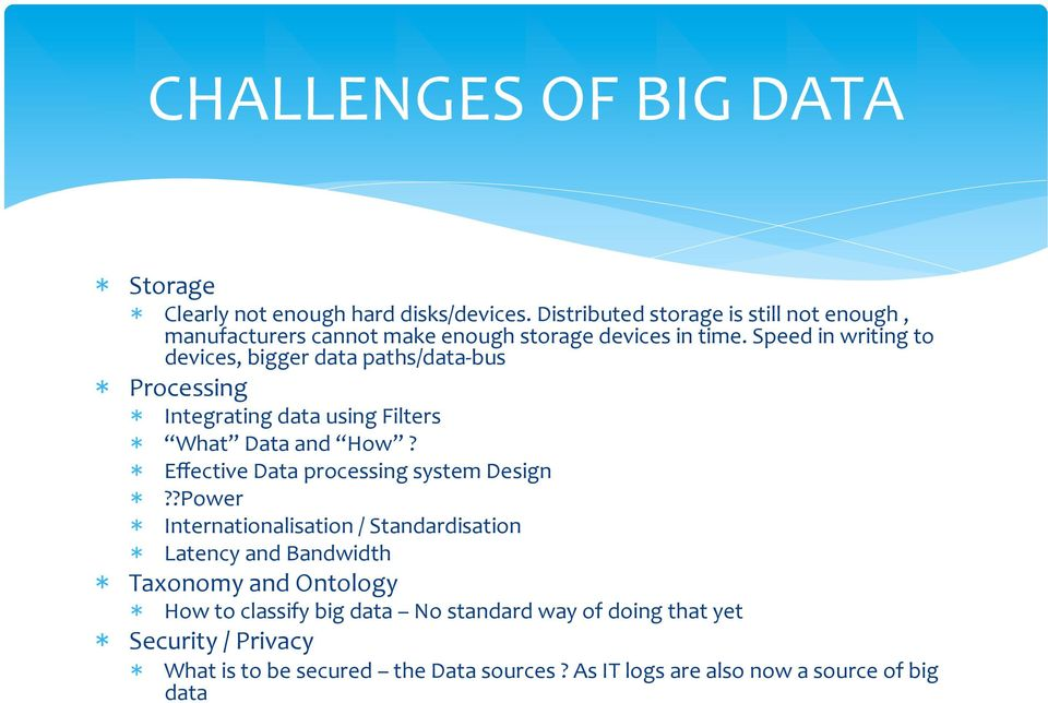 Speed in writing to devices, bigger data paths/data- bus * Processing * Integrating data using Filters * What Data and How?