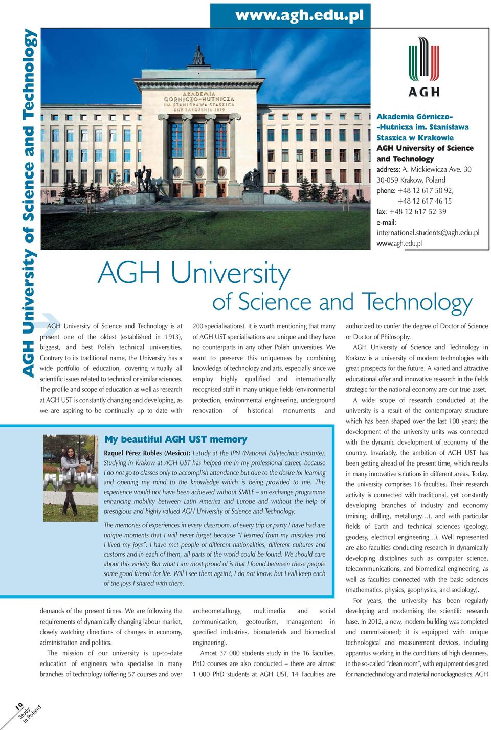 The profile and scope of education as well as research at AGH UST is constantly changing and developing, as we are aspiring to be continually up to date with My beautiful AGH UST memory demands of
