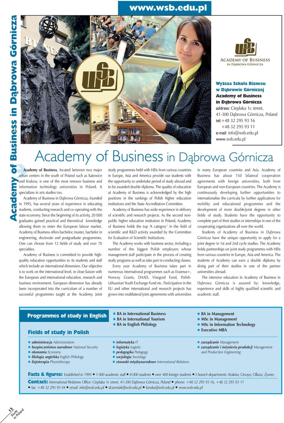 Academy of Business in Dąbrowa Górnicza, founded in 1995, has several years of experience in educ