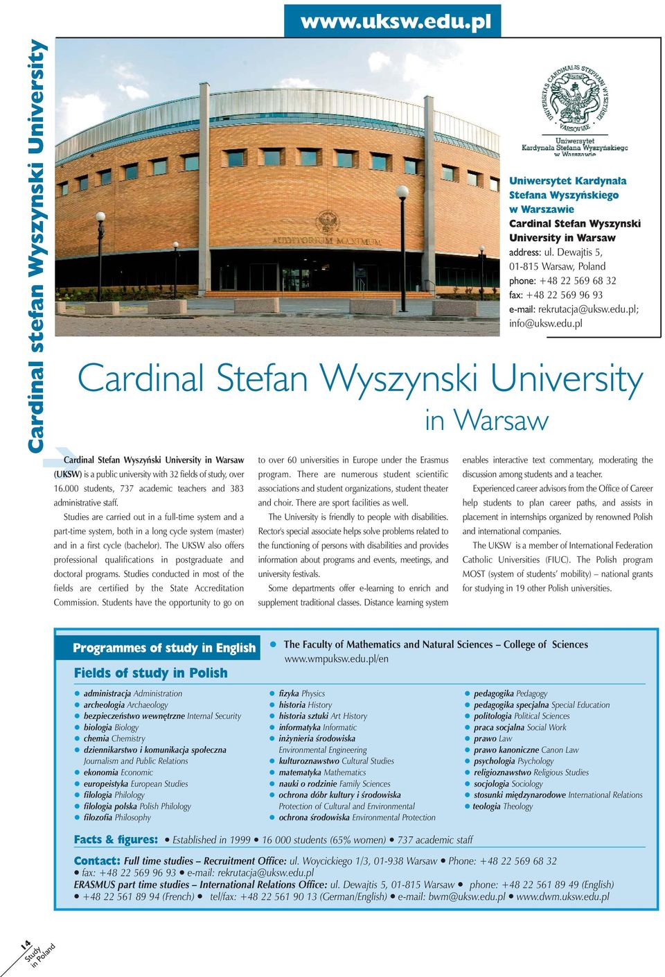 pl; info@uksw.edu.pl Cardinal Stefan Wyszynski University in Warsaw Cardinal Stefan Wyszyński University in Warsaw (UKSW) is a public university with 32 fields of study, over 16.