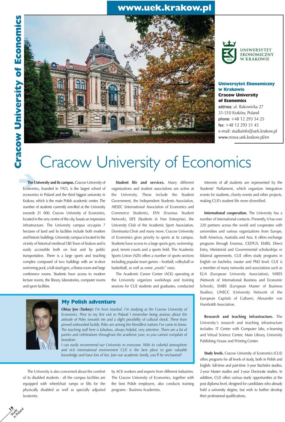 Cracow University of Economics, founded in 1925, is the largest school of economics in Poland and the third biggest university in Krakow, which is the main Polish academic center.