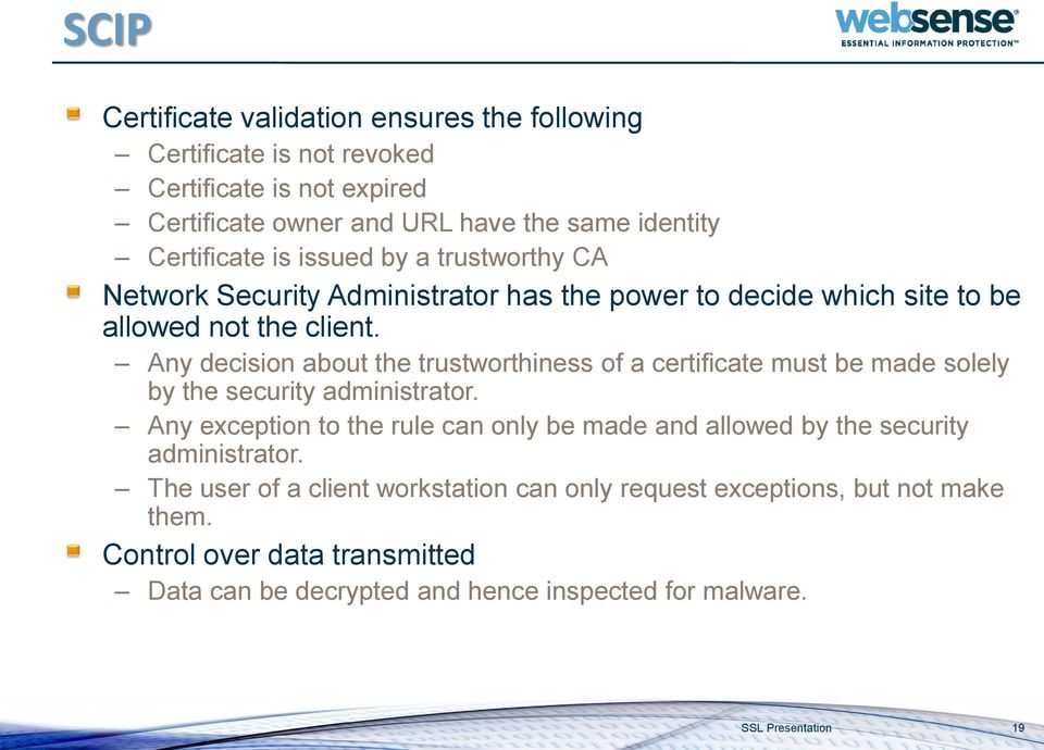 Any decision about the trustworthiness of a certificate must be made solely by the security administrator.