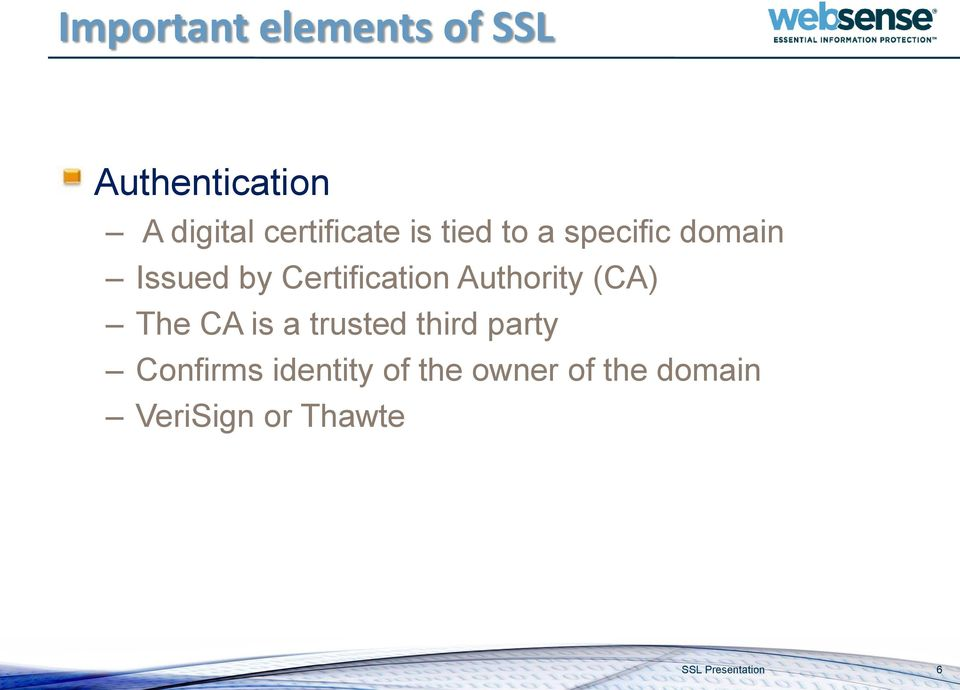 Certification Authority (CA) The CA is a trusted third party