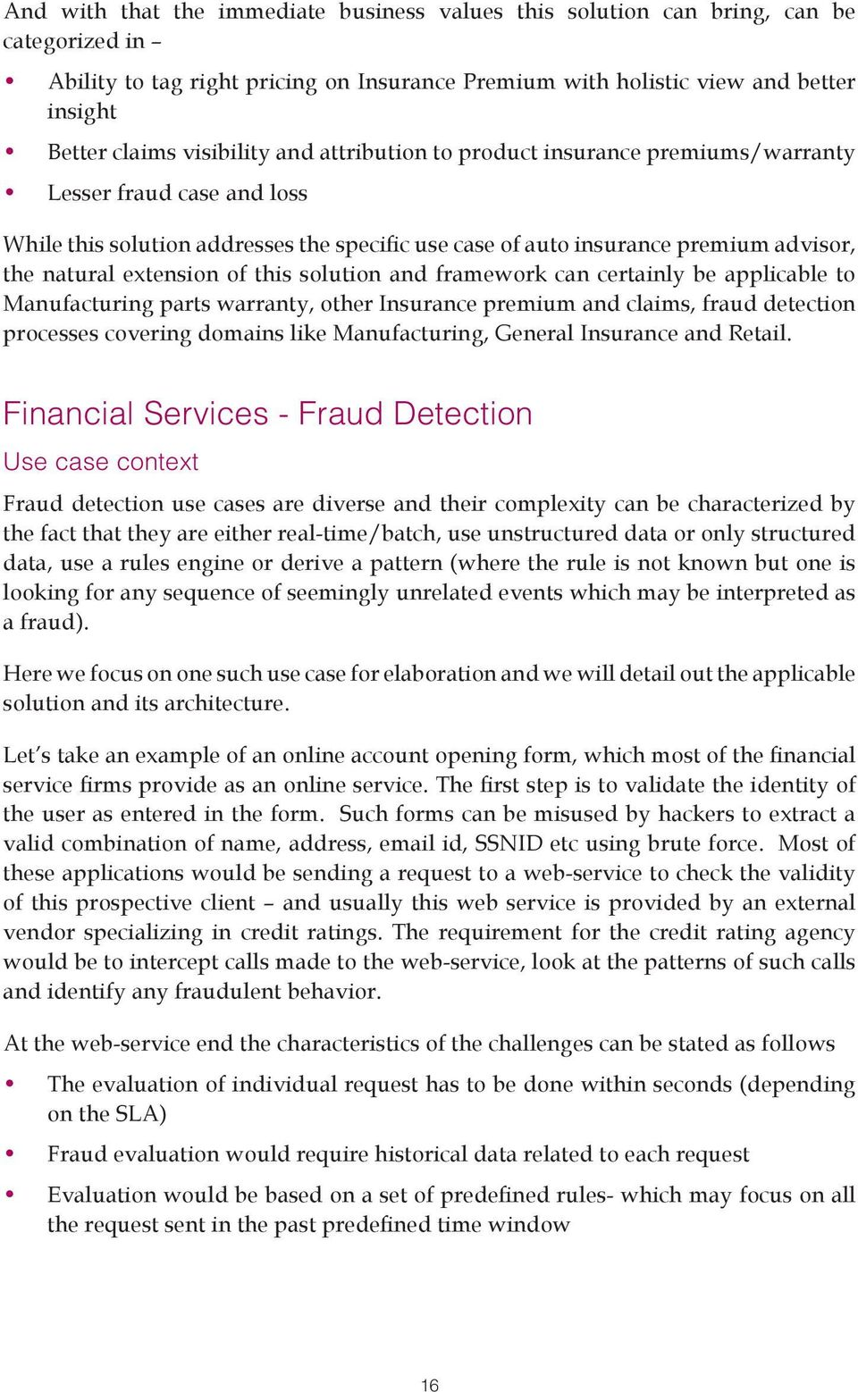 extension of this solution and framework can certainly be applicable to Manufacturing parts warranty, other Insurance premium and claims, fraud detection processes covering domains like