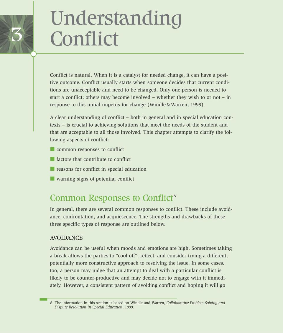 Only one person is needed to start a conflict; others may become involved whether they wish to or not in response to this initial impetus for change (Windle & Warren, 1999).