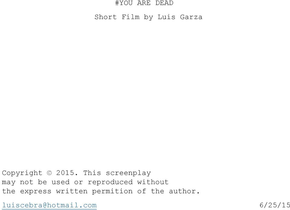 This screenplay may not be used or reproduced