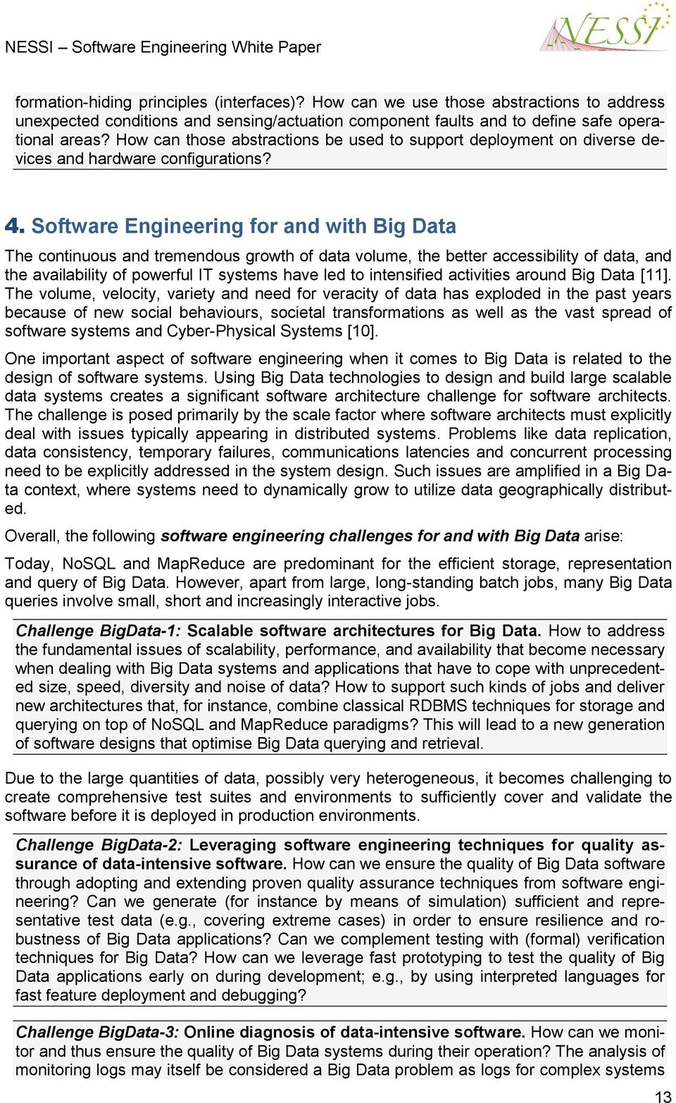 Software Engineering for and with Big Data The continuous and tremendous growth of data volume, the better accessibility of data, and the availability of powerful IT systems have led to intensified