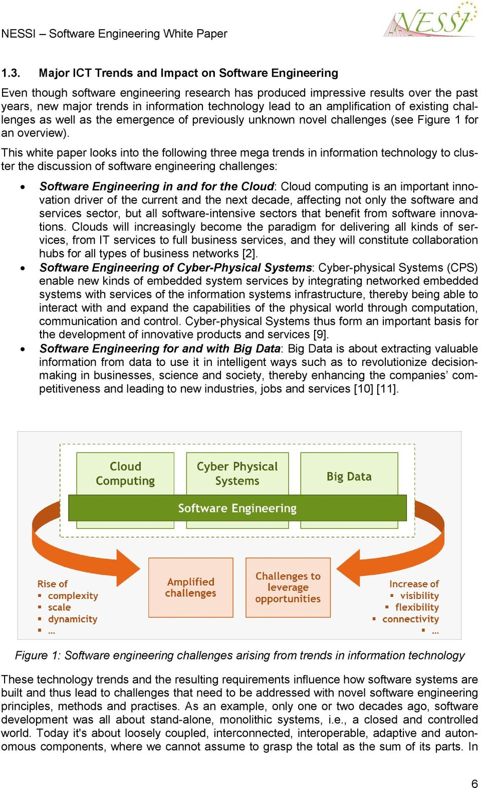 This white paper looks into the following three mega trends in information technology to cluster the discussion of software engineering challenges: Software Engineering in and for the Cloud: Cloud