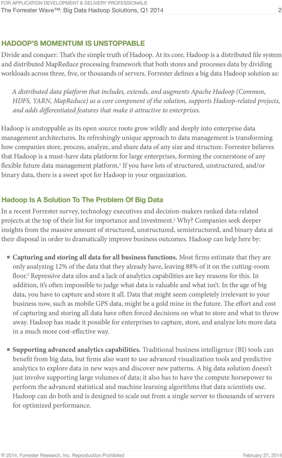 Forrester defines a big data Hadoop solution as: A distributed data platform that includes, extends, and augments Apache Hadoop (Common, HDFS, YARN, MapReduce) as a core component of the solution,
