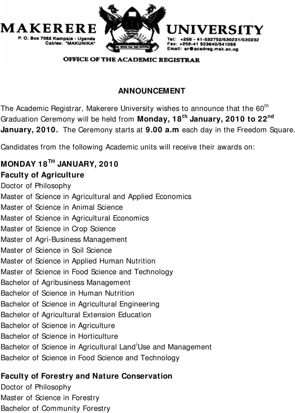 Candidates from the following Academic units will receive their awards on: MONDAY 18 TH JANUARY, 2010 Faculty of Agriculture Master of Science in Agricultural and Applied Economics Master of Science