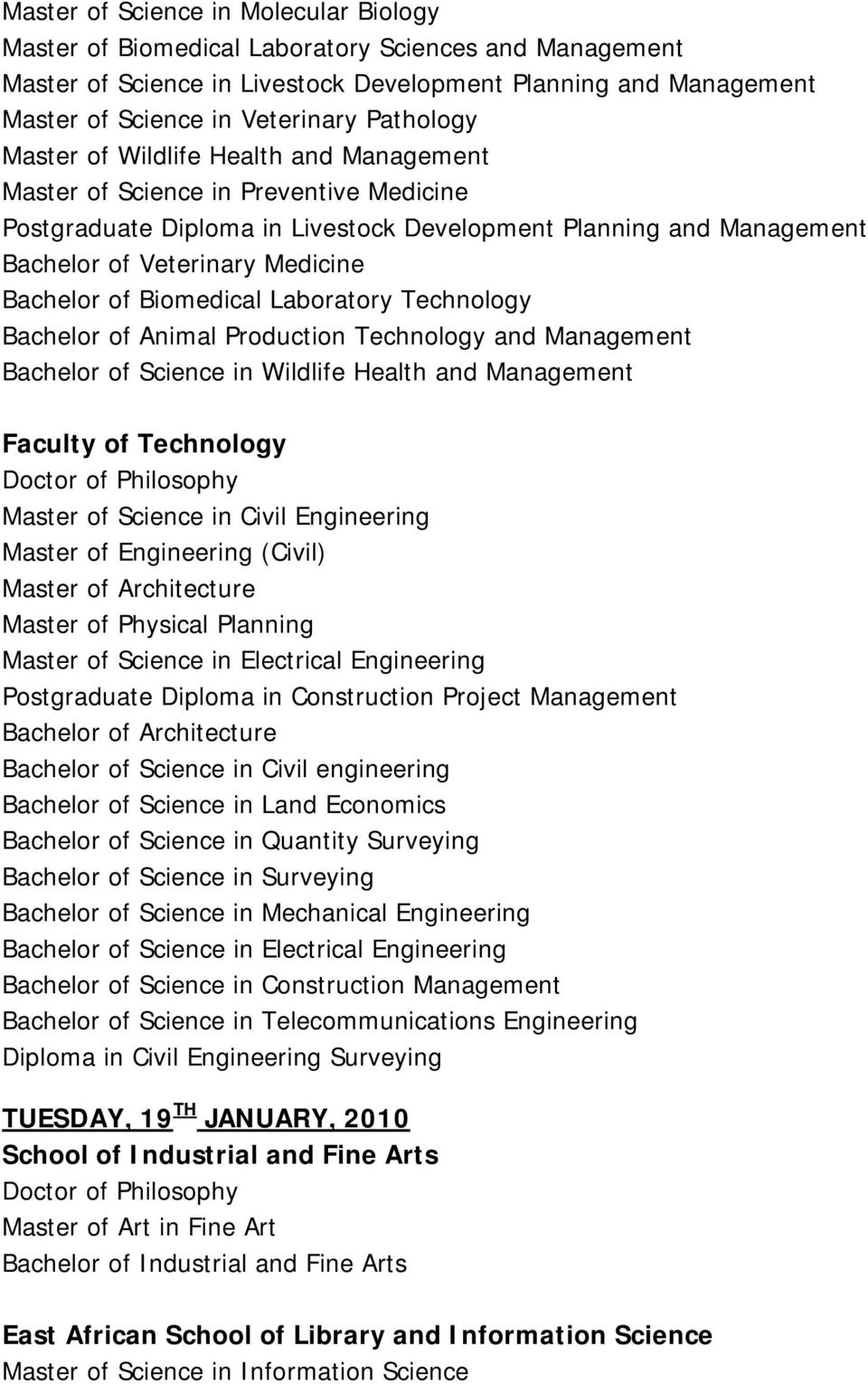 Bachelor of Biomedical Laboratory Technology Bachelor of Animal Production Technology and Management Bachelor of Science in Wildlife Health and Management Faculty of Technology Master of Science in