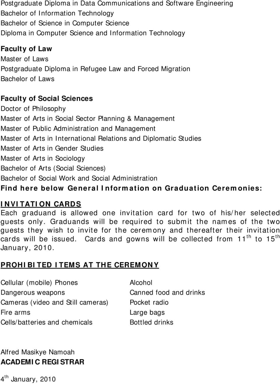 Public Administration and Management Master of Arts in International Relations and Diplomatic Studies Master of Arts in Gender Studies Master of Arts in Sociology Bachelor of Arts (Social Sciences)