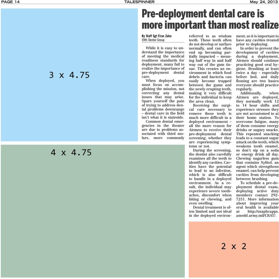 for deployment, many fail to realize the importance of pre-deployment dental care. When deployed, you must focus on accomplishing the mission, not correcting any dental issues that may arise.