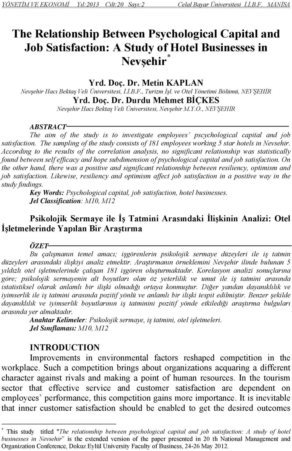 Y.O., NEVŞEHİR ABSTRACT The aim of the study is to investigate employees pscychological capital and job satisfaction.