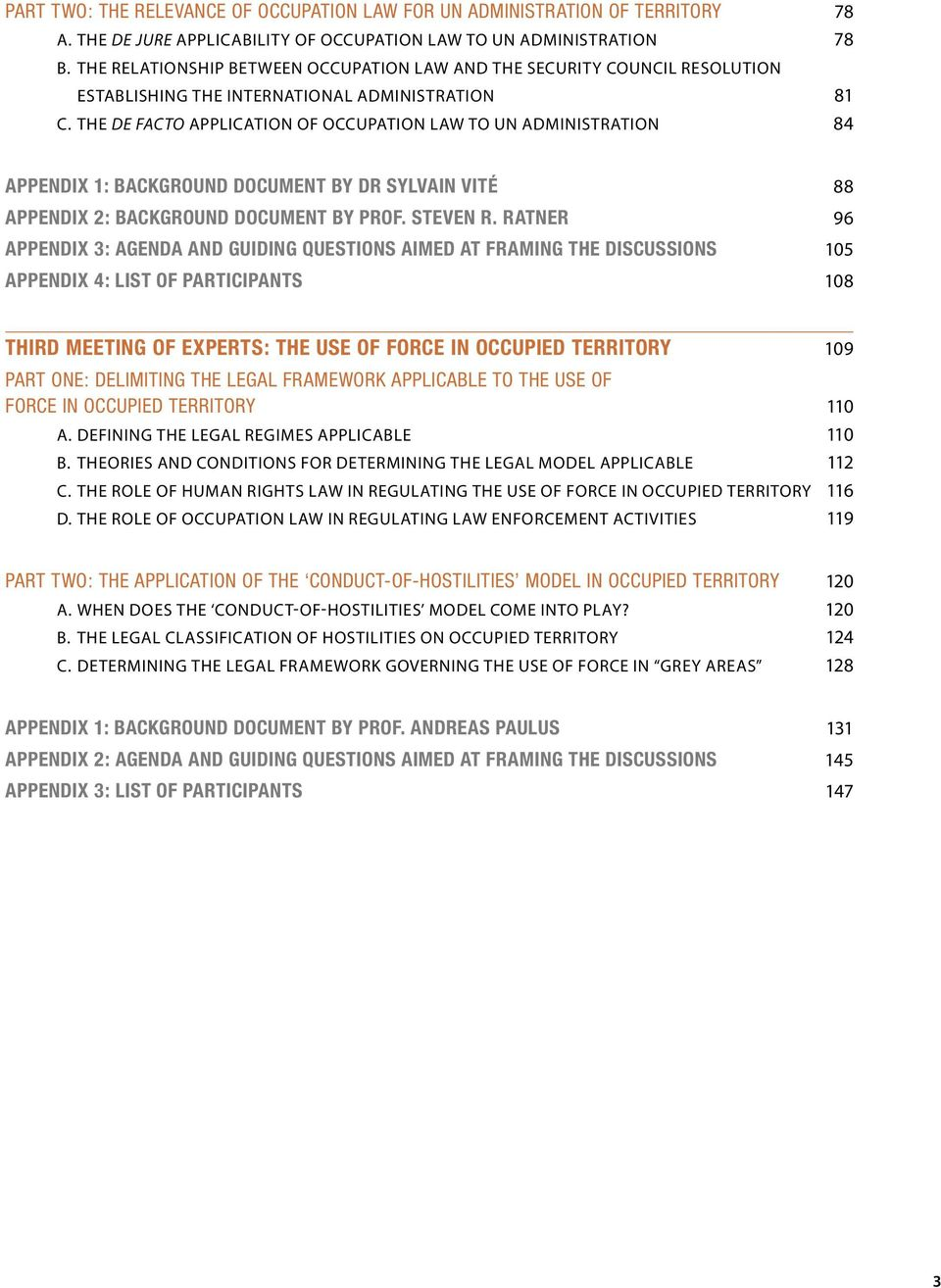 THE DE FACTO APPLICATION OF OCCUPATION LAW TO UN ADMINISTRATION 84 APPENDIX 1: BACKGROUND DOCUMENT BY DR SYLVAIN VITÉ 88 APPENDIX 2: BACKGROUND DOCUMENT BY PROF. STEVEN R.