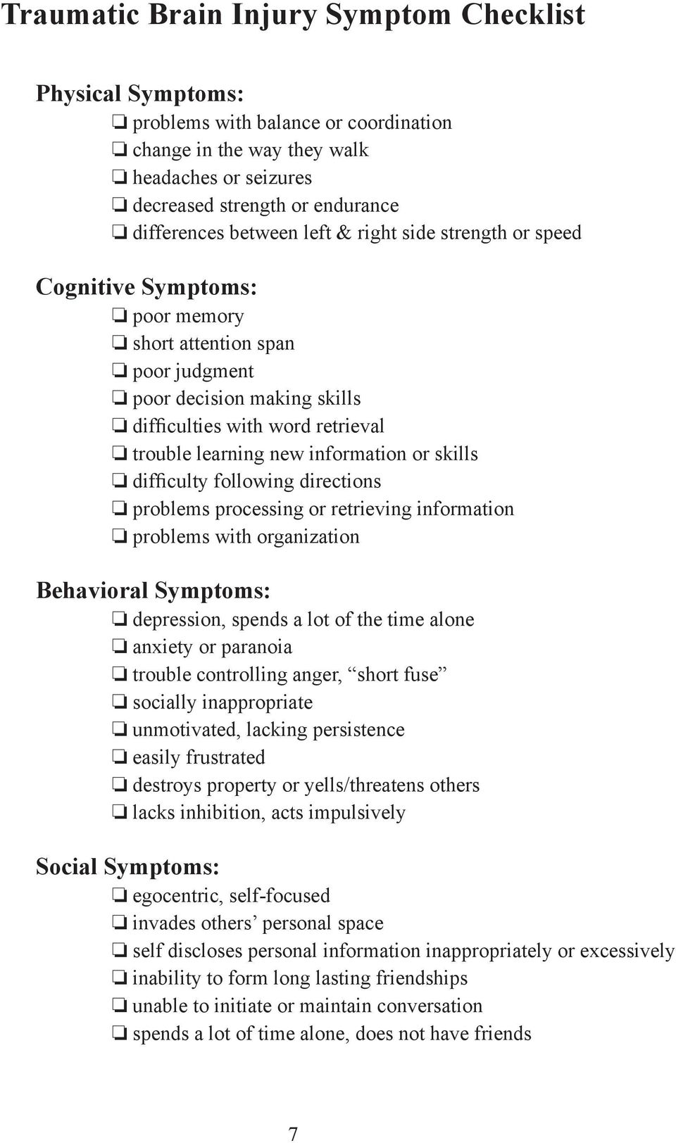 skills difficulty following directions problems processing or retrieving information problems with organization Behavioral Symptoms: depression, spends a lot of the time alone anxiety or paranoia
