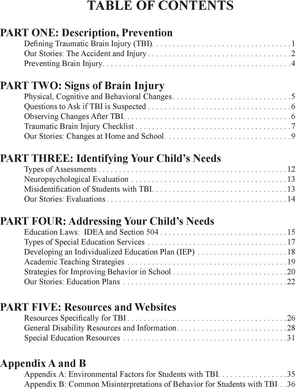 ..7 Our Stories: Changes at Home and School...9 PART THREE: Identifying Your Child s Needs Types of Assessments...12 Neuropsychological Evaluation......................................13 Misidentification of Students with TBI.