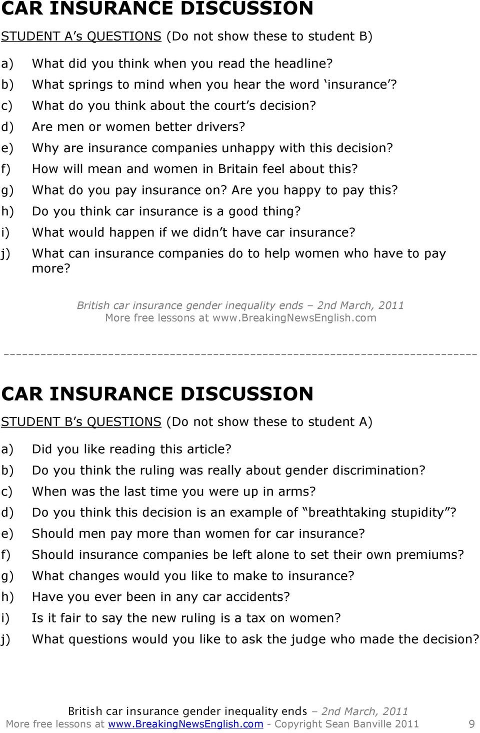 g) What do you pay insurance on? Are you happy to pay this? h) Do you think car insurance is a good thing? i) What would happen if we didn t have car insurance?