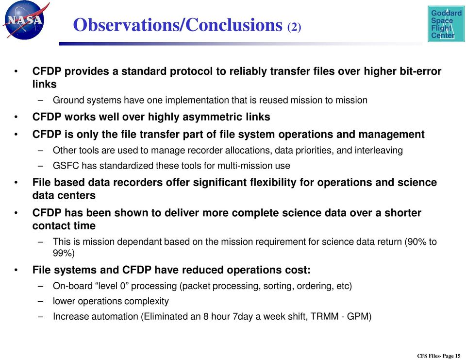 interleaving GSFC has standardized these tools for multi-mission use File based data recorders offer significant flexibility for operations and science data centers CFDP has been shown to deliver
