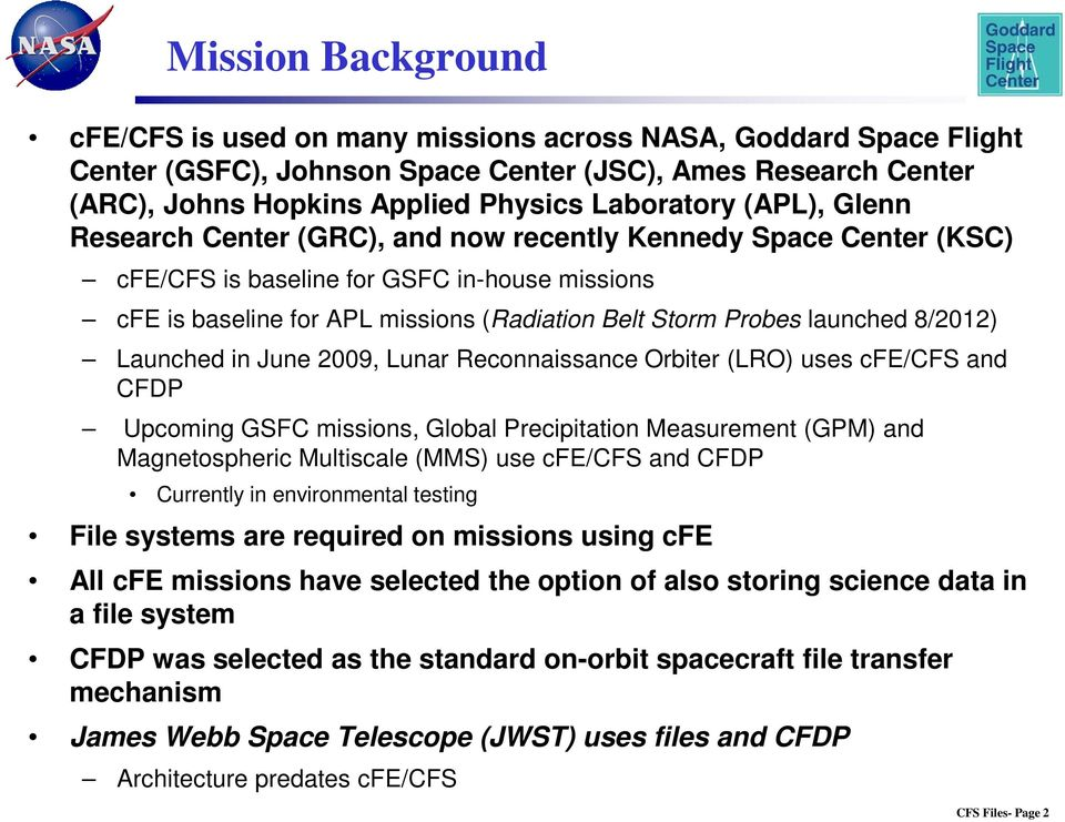 8/2012) Launched in June 2009, Lunar Reconnaissance Orbiter (LRO) uses cfe/ and CFDP Upcoming GSFC missions, Global Precipitation Measurement (GPM) and Magnetospheric Multiscale (MMS) use cfe/ and