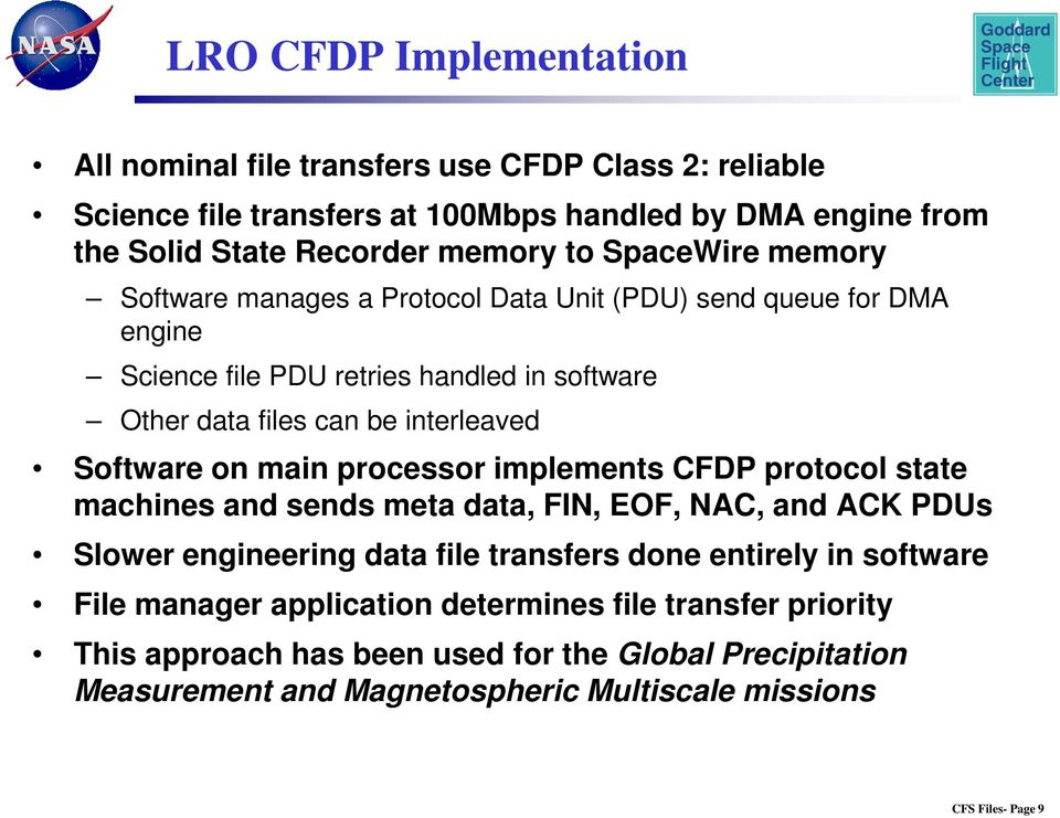 Software on main processor implements CFDP protocol state machines and sends meta data, FIN, EOF, NAC, and ACK PDUs Slower engineering data file transfers done entirely in
