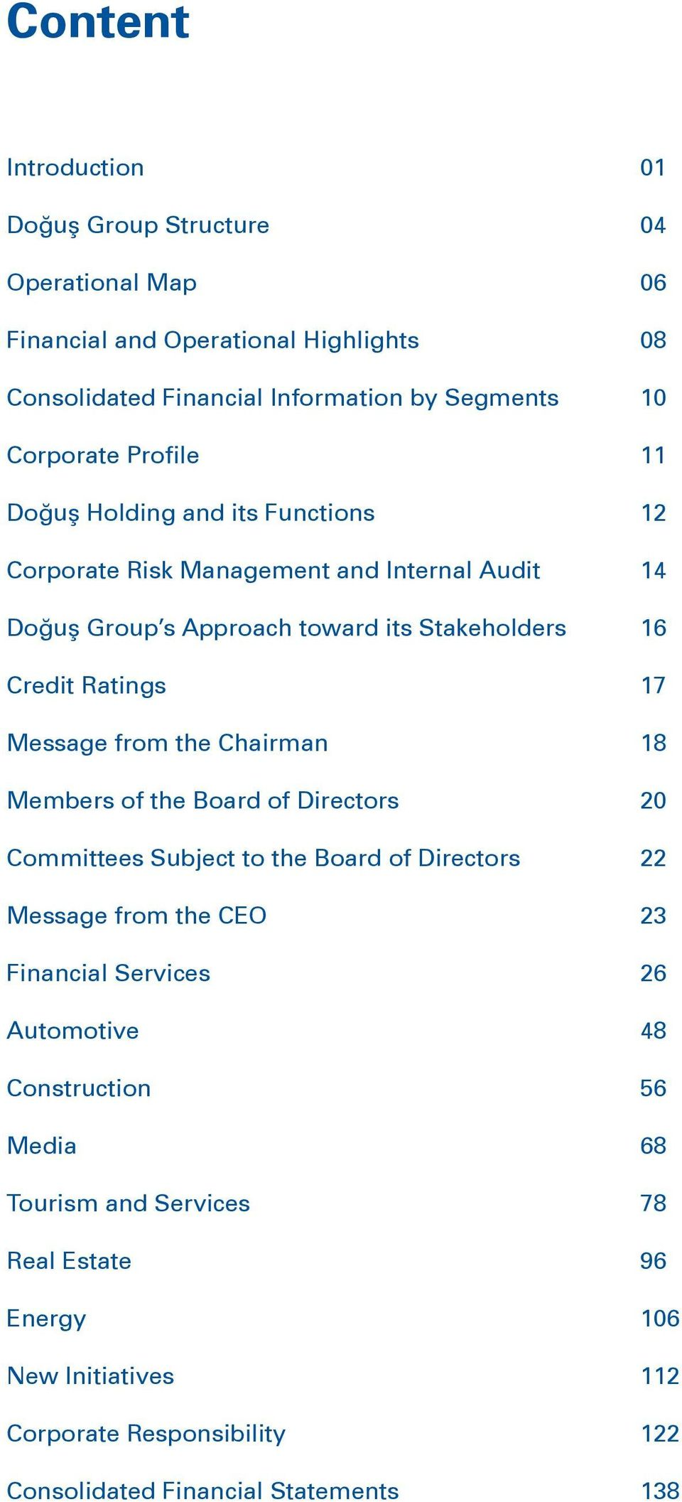 of the Board of Directors Committees Subject to the Board of Directors Message from the CEO Financial Services Automotive Construction Media Tourism and Services Real