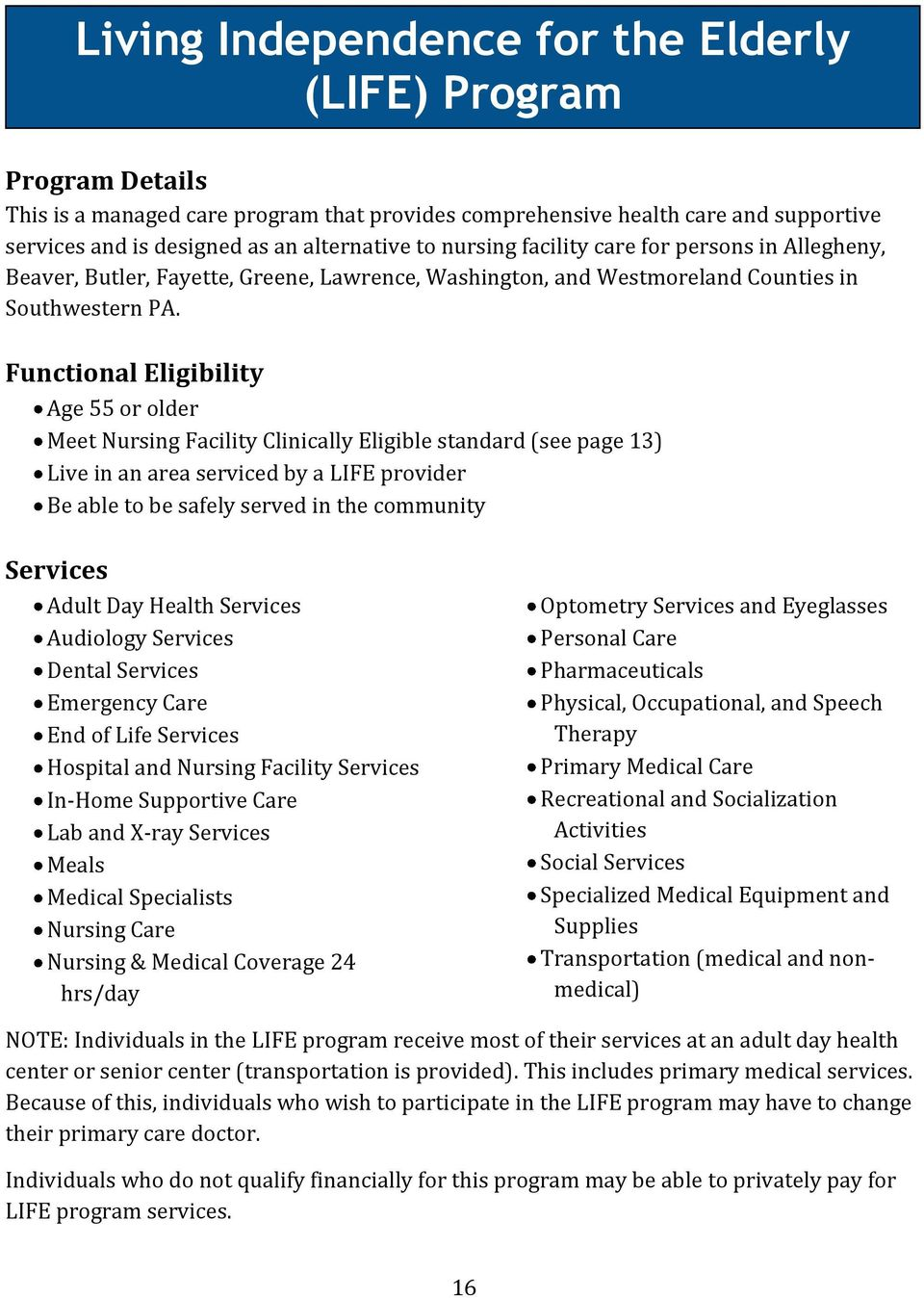 Functional Eligibility Age 55 or older Meet Nursing Facility Clinically Eligible standard (see page 13) Live in an area serviced by a LIFE provider Be able to be safely served in the community