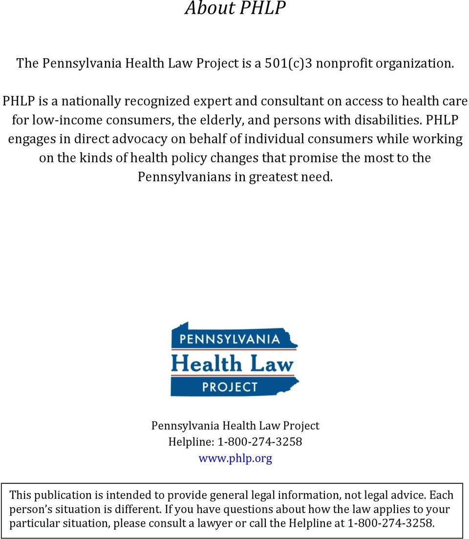 PHLP engages in direct advocacy on behalf of individual consumers while working on the kinds of health policy changes that promise the most to the Pennsylvanians in greatest need.