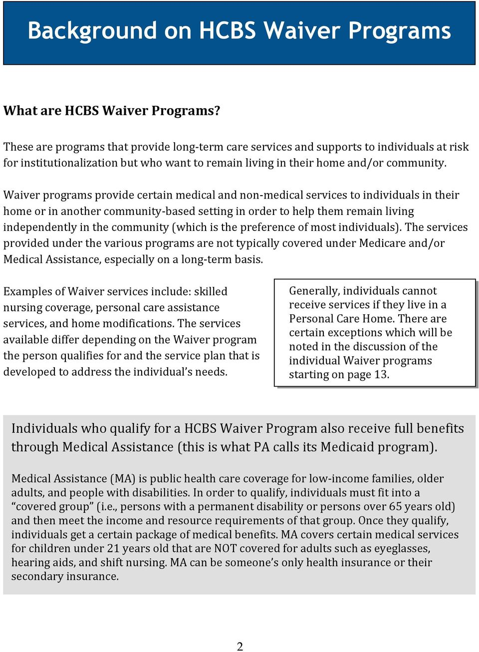 Waiver programs provide certain medical and non-medical services to individuals in their home or in another community-based setting in order to help them remain living independently in the community