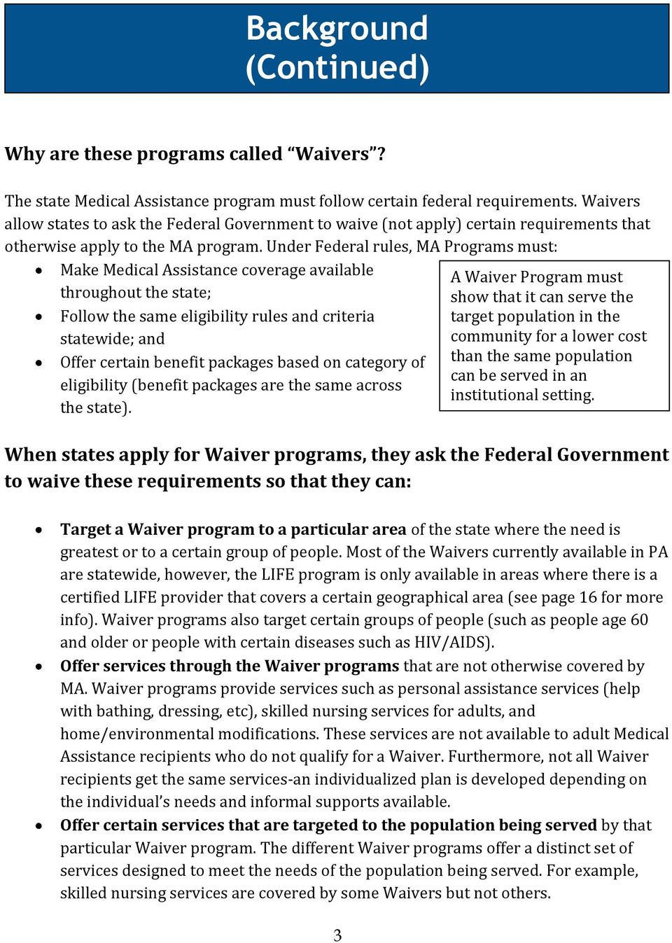 Under Federal rules, MA Programs must: Make Medical Assistance coverage available throughout the state; Follow the same eligibility rules and criteria statewide; and Offer certain benefit packages