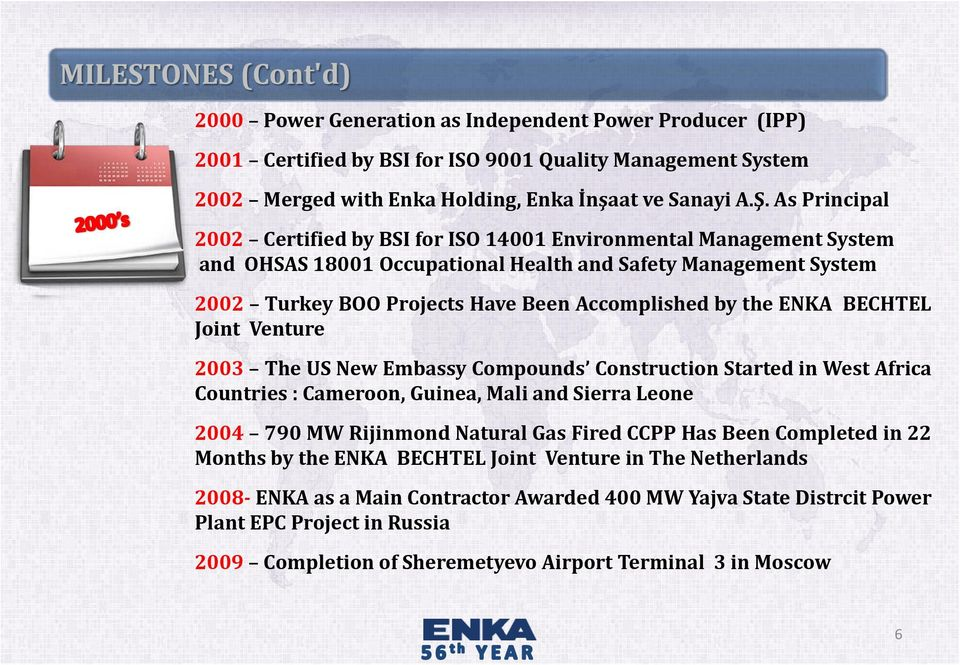 the ENKA BECHTEL Joint Venture 2003 The US New Embassy Compounds Construction Started in West Africa Countries : Cameroon, Guinea, Mali and Sierra Leone 2004 790 MW Rijinmond Natural Gas Fired CCPP