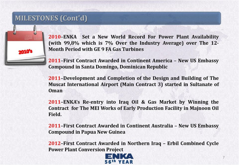 Airport (Main Contract 3) started in Sultanate of Oman 2011 ENKA s Re-entry into Iraq Oil & Gas Market by Winning the Contract for The MEI Works of Early Production Facility in Majnoon Oil