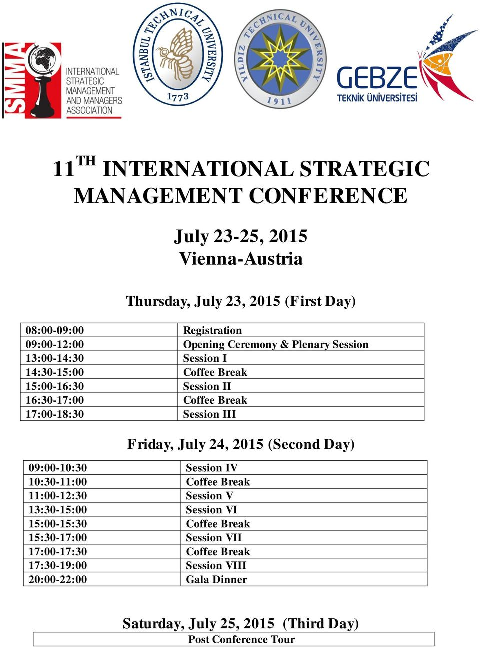 Session III Friday, July 24, 2015 (Second Day) 09:00-10:30 Session IV 10:30-11:00 Coffee Break 11:00-12:30 Session V 13:30-15:00 Session VI 15:00-15:30