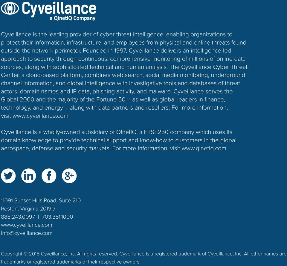 Founded in 1997, Cyveillance delivers an intelligence-led approach to security through continuous, comprehensive monitoring of millions of online data sources, along with sophisticated technical and