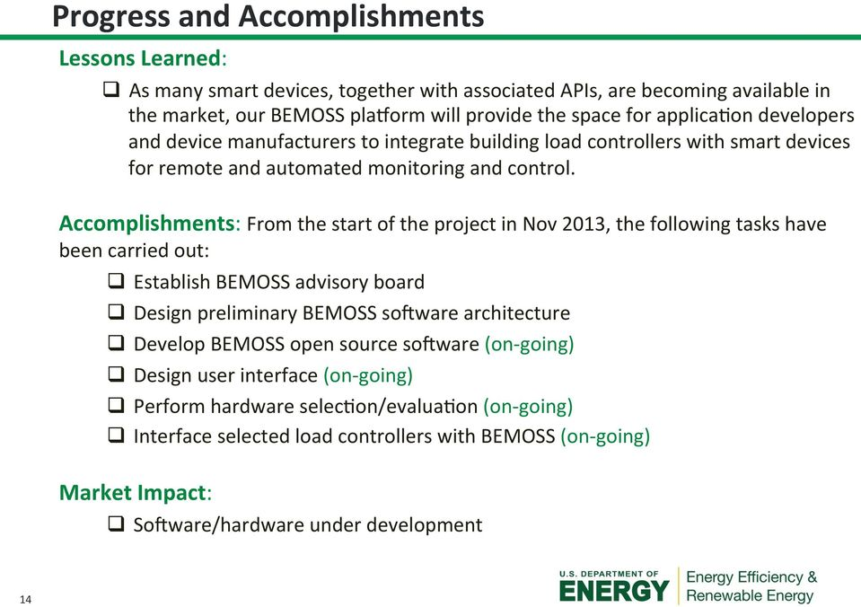 Accomplishments: From the start of the project in Nov 2013, the following tasks have been carried out: q Establish BEMOSS advisory board q Design preliminary BEMOSS sohware architecture q
