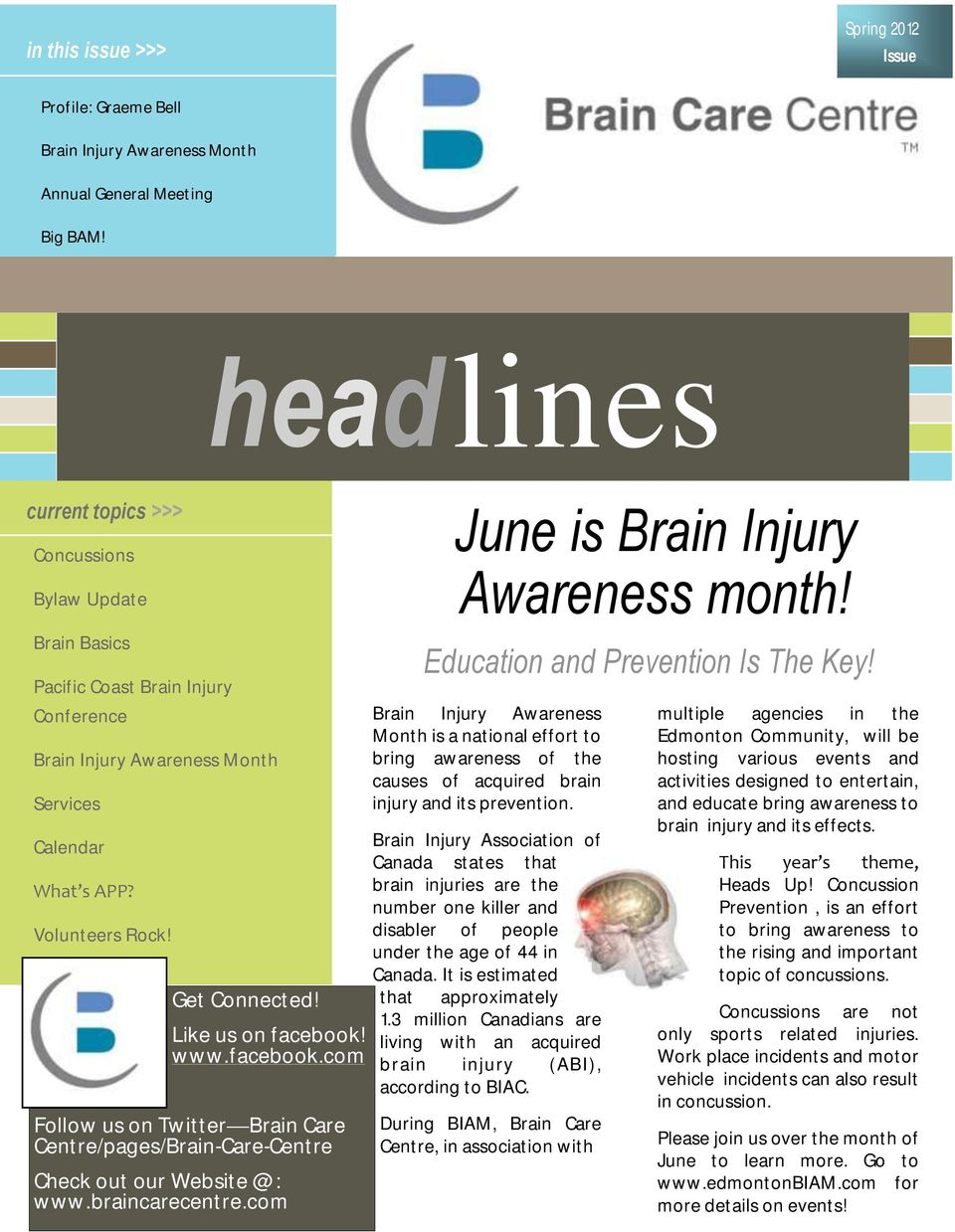 Like us on facebook! www.facebook.com Follow us on Twitter Brain Care Centre/pages/Brain-Care-Centre Check out our Website @: www.braincarecentre.com June is Brain Injury Awareness month!