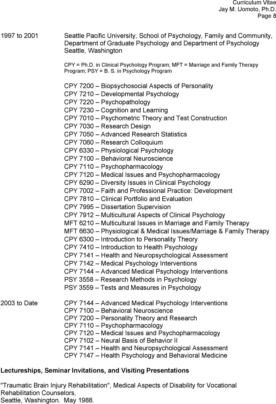 Test Construction CPY 7030 Research Design CPY 7050 Advanced Research Statistics CPY 7060 Research Colloquium CPY 6330 Physiological Psychology CPY 7100 Behavioral Neuroscience CPY 7110