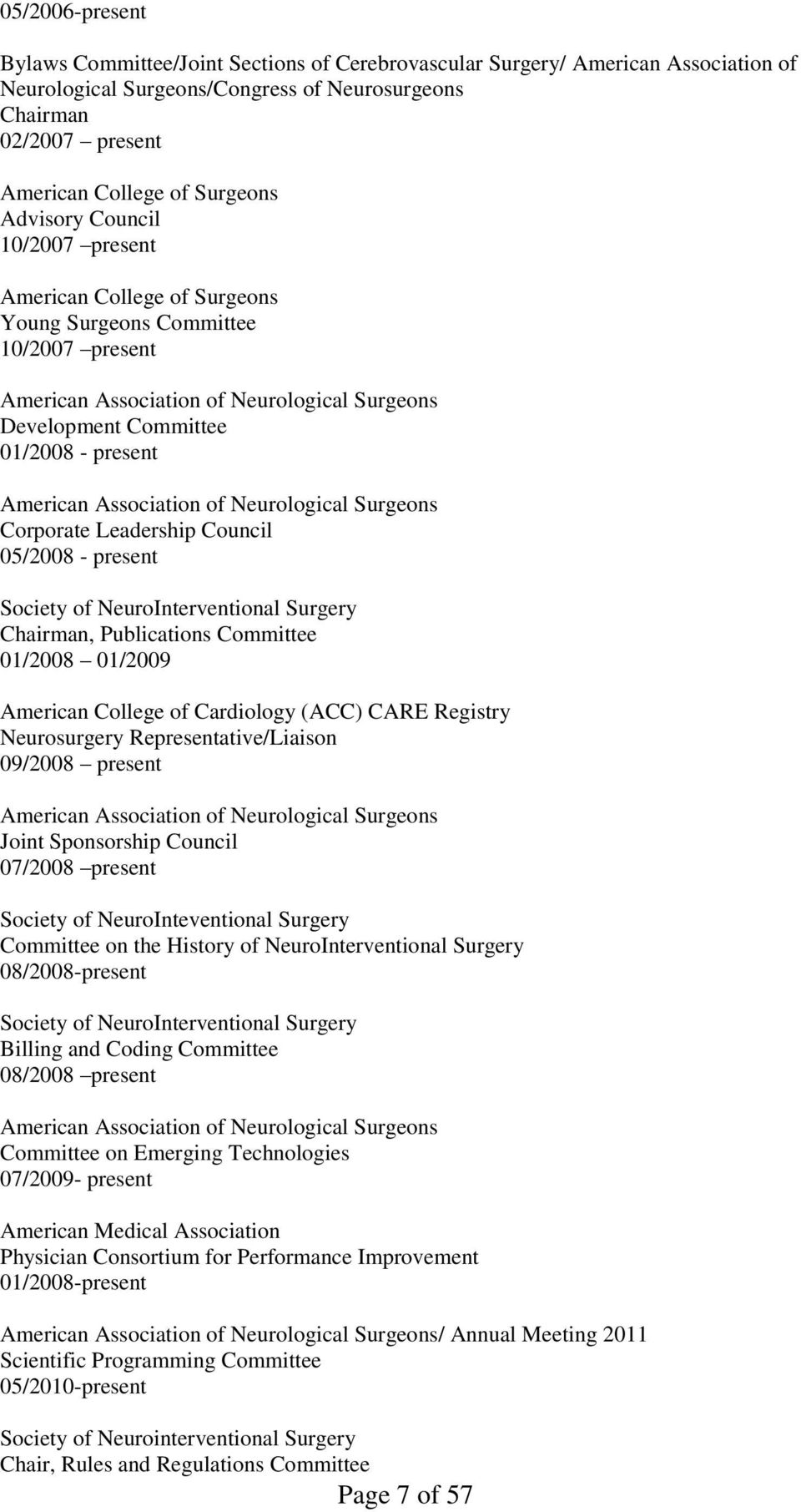 American Association of Neurological Surgeons Corporate Leadership Council 05/2008 - present Society of NeuroInterventional Surgery Chairman, Publications Committee 01/2008 01/2009 American College