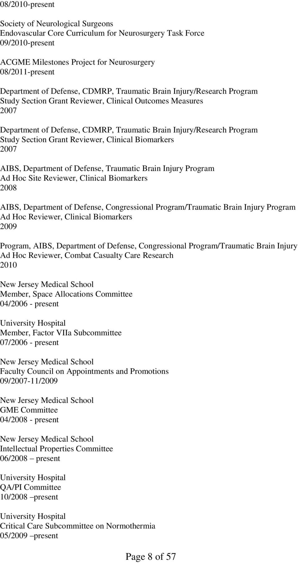 Section Grant Reviewer, Clinical Biomarkers 2007 AIBS, Department of Defense, Traumatic Brain Injury Program Ad Hoc Site Reviewer, Clinical Biomarkers 2008 AIBS, Department of Defense, Congressional