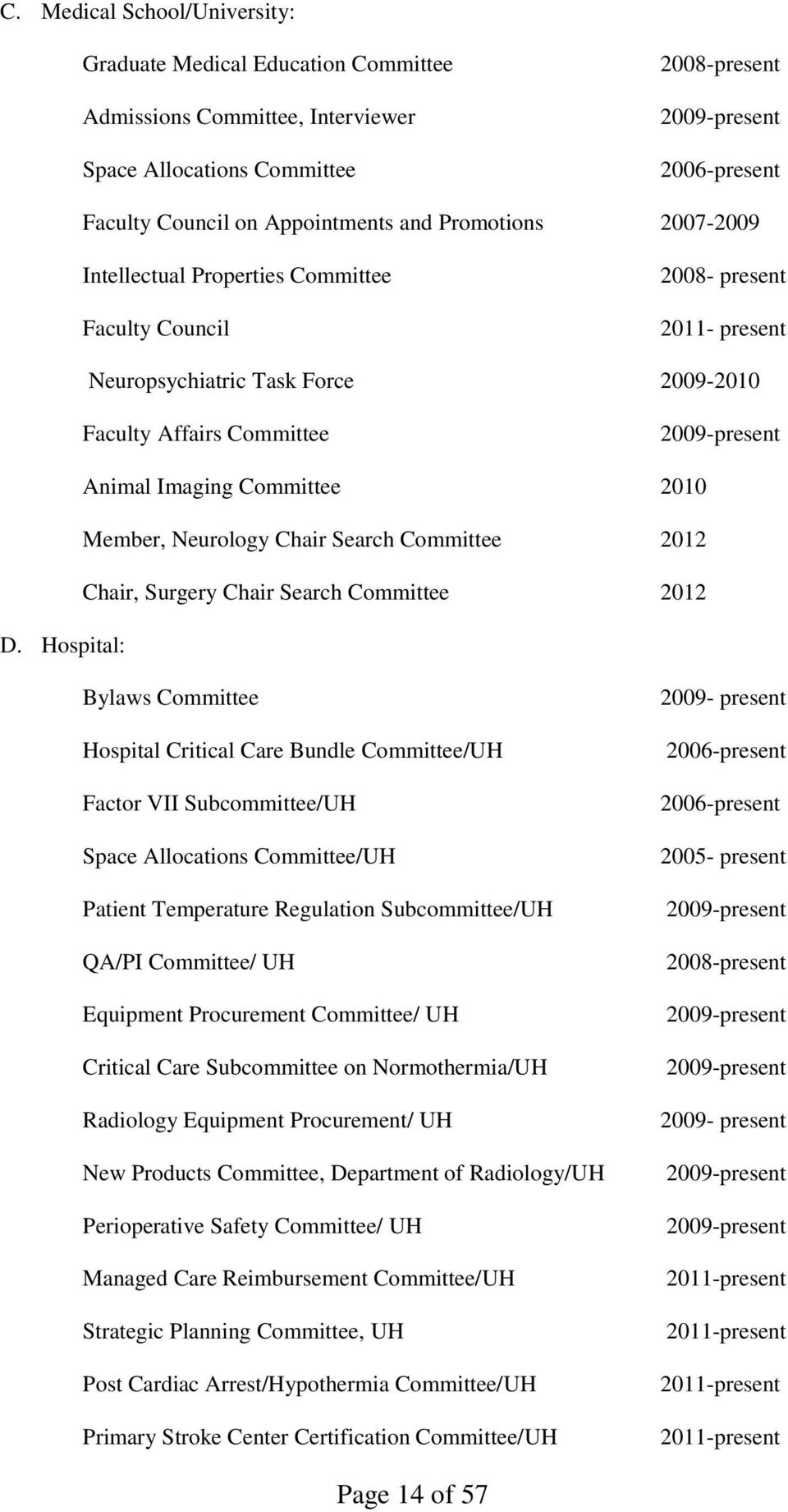 Committee 2010 Member, Neurology Chair Search Committee 2012 Chair, Surgery Chair Search Committee 2012 D.
