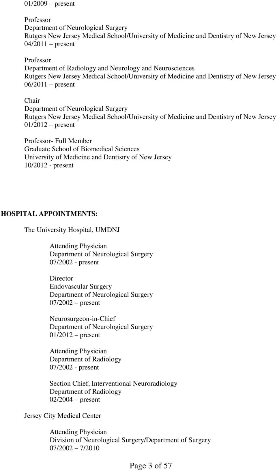 School/University of Medicine and Dentistry of New Jersey 01/2012 present Professor- Full Member Graduate School of Biomedical Sciences University of Medicine and Dentistry of New Jersey 10/2012 -