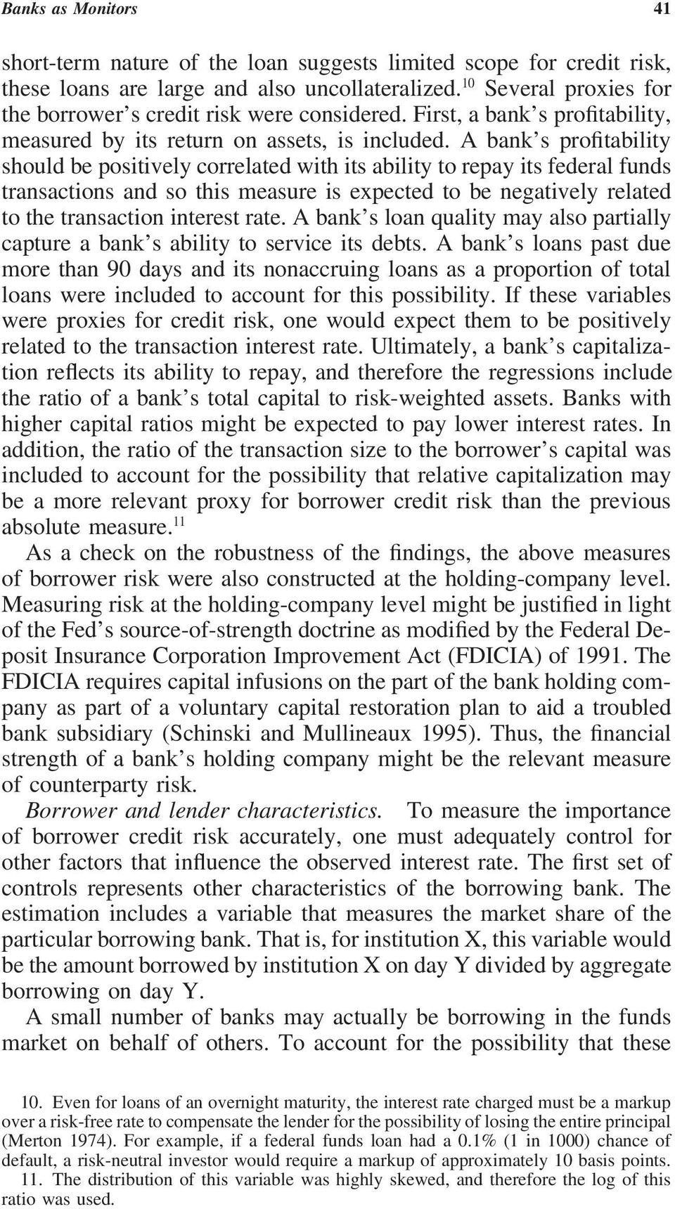 A bank s profitability should be positively correlated with its ability to repay its federal funds transactions and so this measure is expected to be negatively related to the transaction interest