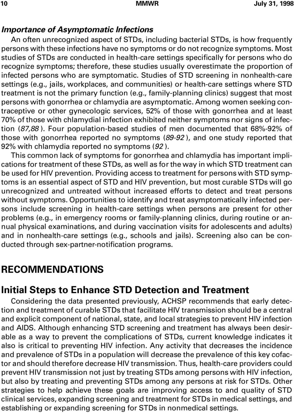 Most studies of STDs are conducted in health-care settings specifically for persons who do recognize symptoms; therefore, these studies usually overestimate the proportion of infected persons who are