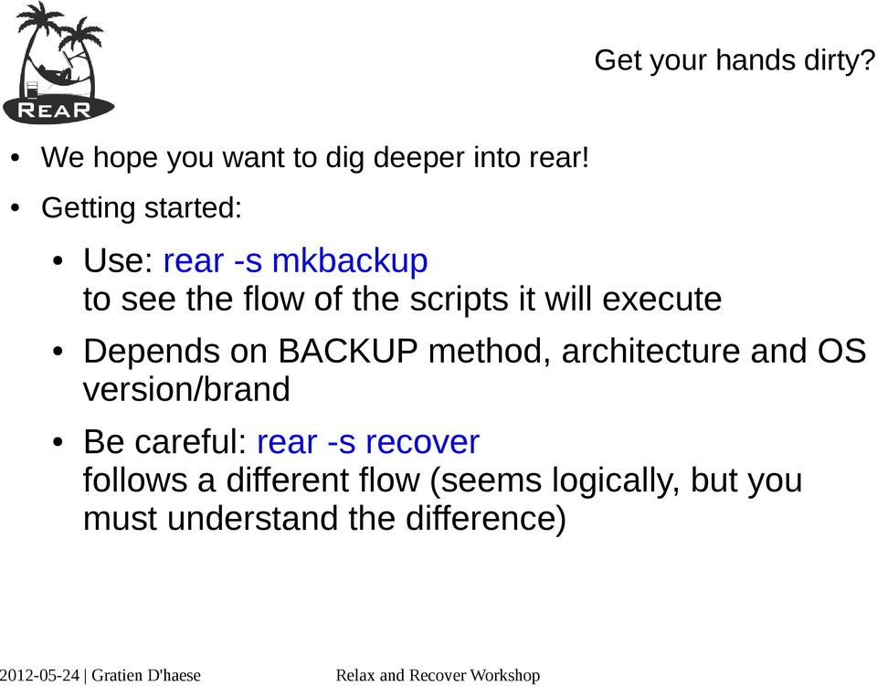 execute Depends on BACKUP method, architecture and OS version/brand Be careful: