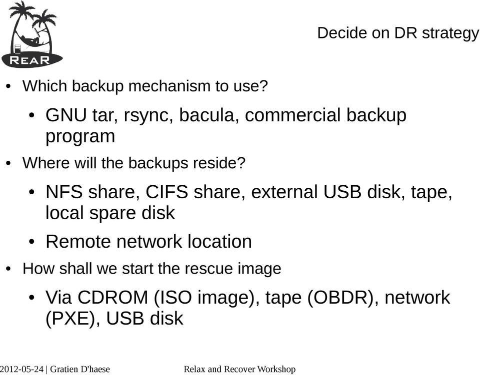 NFS share, CIFS share, external USB disk, tape, local spare disk Remote network