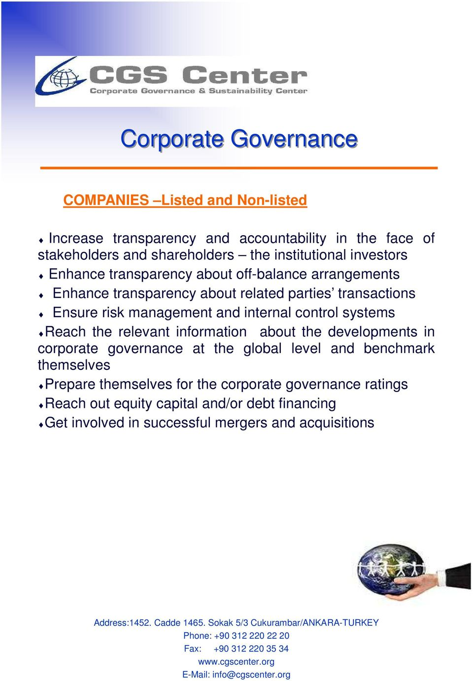 developments in corporate governance at the global level and benchmark themselves Prepare themselves for the corporate governance ratings Reach out equity capital and/or debt financing Get