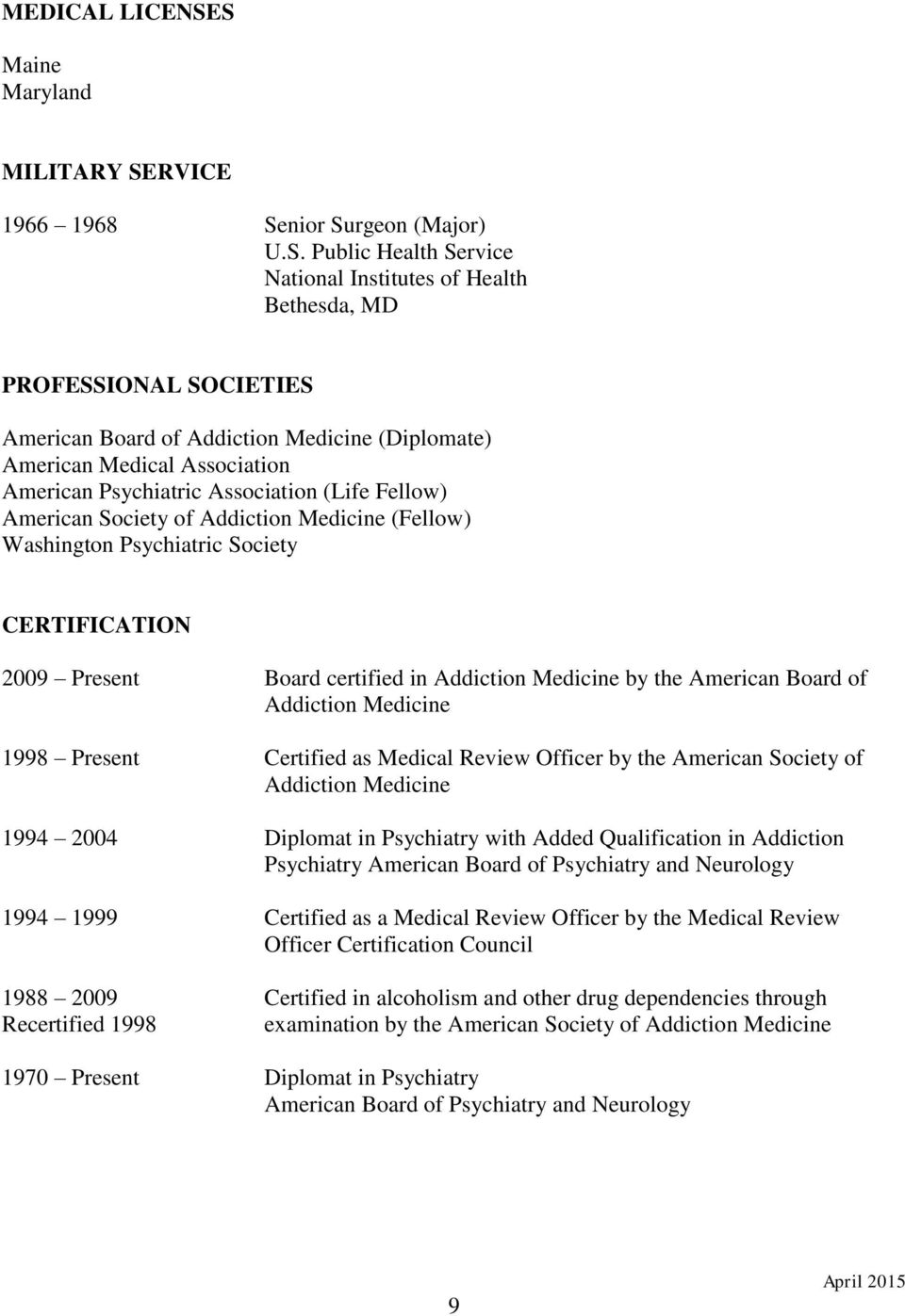 (Diplomate) American Medical Association American Psychiatric Association (Life Fellow) American Society of Addiction Medicine (Fellow) Washington Psychiatric Society CERTIFICATION 2009 Present Board