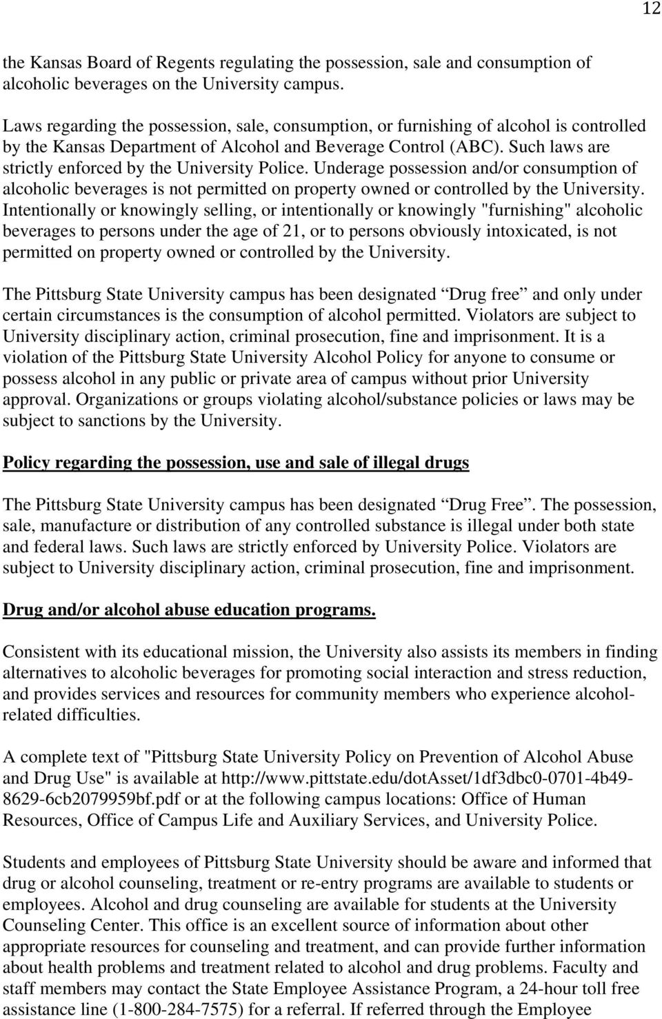 Such laws are strictly enforced by the University Police. Underage possession and/or consumption of alcoholic beverages is not permitted on property owned or controlled by the University.